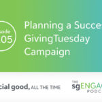 The sgENGAGE Podcast Episode 205: Planning a Successful GivingTuesday Campaign