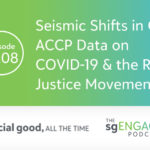 The sgENGAGE Podcast Episode 208: Seismic Shifts in CSR—ACCP Data on COVID-19 and the Racial Justice Movement