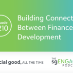 The sgENGAGE Podcast Episode 210: Building Connections Between Finance & Development